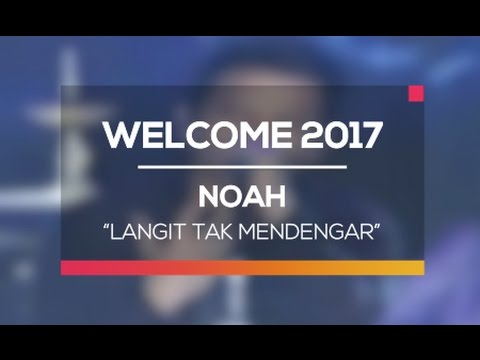 download lagu Noah - Langit Tak Mendengar Welcome 2017 gratis