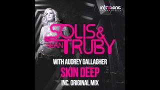 Solis & Sean Truby with Audrey Gallagher - Skin Deep (Original Mix)