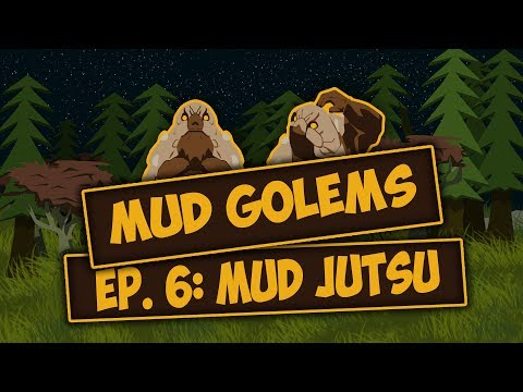 MUD GOLEMS Episode 6: MUD Jutsu