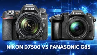 Nikon D7500 vs Panasonic G85 - Which is the BETTER Photography Camera Since Both Shoot 4K?