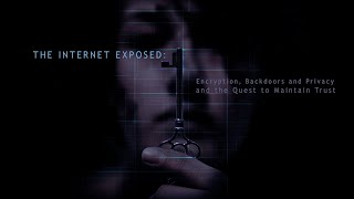 The Internet Exposed: Encryption, Backdoors and Privacy – and the Quest to Maintain Trust