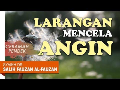 Ceramah Pendek: Jangan Mencela Angin - Oleh Syaikh Dr. Shalih Fauzan al-Fauzan