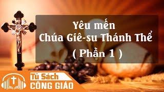 Yêu Mến Chúa Giê-su Thánh Thể (P1)- Đời Sống Thánh Thể Theo Gương Các Thánh