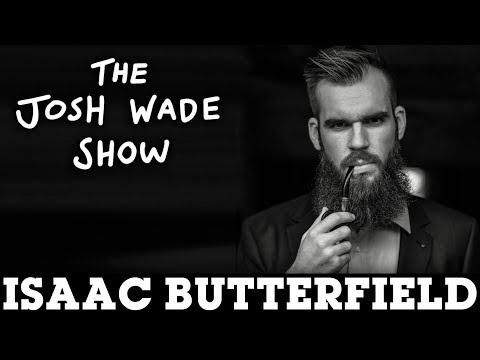ISAAC BUTTERFIELD - The Josh Wade Show #055