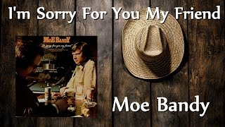 Watch Moe Bandy Im Sorry For You My Friend video