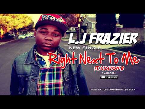 L.j Frazier - Right Next To Me feat. Colton B [Audio]