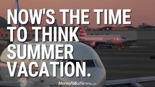 Now's the Time to Think Summer Vacation