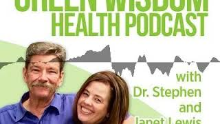 Toxic Burden-Why are We So Toxic?    The Green Wisdom Health Podcast with Dr. Stephen and Janet...
