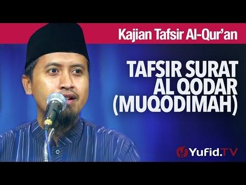 Kajian Tafsir Al Quran: Tafsir Surat Al Qodar Muqodimah - Ustadz Abdullah Zaen, MA