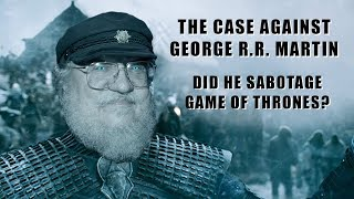 Game of Thrones: Is George R.R. Martin Guilty of Sabotage?