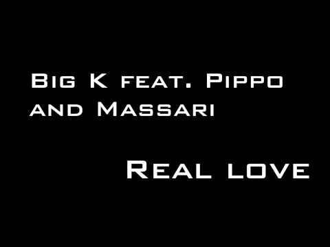 FULL HD ► BIG K FEAT. PIPPO AND MASSARI - REAL LOVE ►BG...