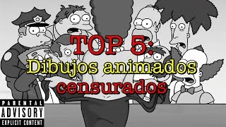 TOP 5: Dibujos animados censurados