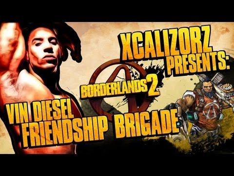 Vin Diesel Friendship Brigade Does Borderlands 2 pt.10