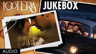 Lootera - Lootera Movie Full Songs Jukebox | Ranveer Singh, Sonakshi Sinha