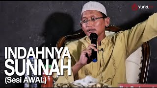 Kajian Islam: (Sesi Awal) Indahnya Sunnah - Ustadz Badru Salam, Lc