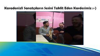 Karadenizli Sanatçıların Sesini Taklit Eden Kardeşimiz :-)