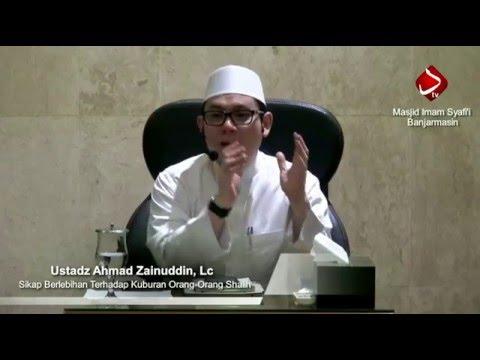 Sikap Berlebihan Terhadap Kuburan Orang-Orang Shalih #4 - Ustadz Ahmad Zainuddin, Lc