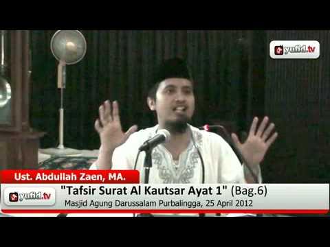 Kajian Tafsir Al Quran:  Tafsir Al-Quran Surat Al Kautsar Ayat 1 Bagian 6 - Ustadz Abdullah Zaen