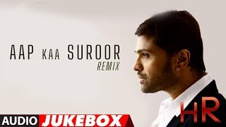Himesh Reshammiya Remix Songs Jukebox - Aap Ka Suroor