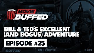 Movie Buffed #25 - Bill & Ted's Excellent (and Bogus) Adventure