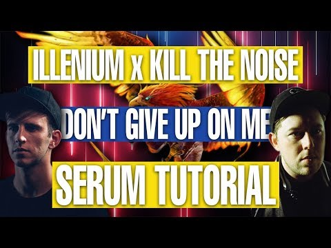 How To Sound Like Kill The Noise & Illenium Serum Tutorial [FREE DOWNLOADS]