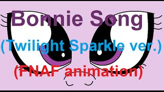 Bonnie Song (FNAF animation - Twilight Sparkle version) (especial +600 subs!!!)