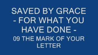 Watch Saved By Grace The Mark Of Your Letter video