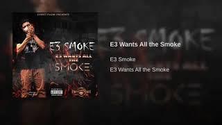 E3 Smoke - E3 Wants All The Smoke