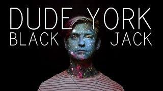 Dude York 34 Black Jack 34 Official Audio