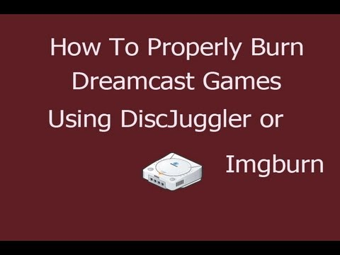 [How To] Properly Burn Games For The Dreamcast (Using Disc Juggler. ImgBurn)