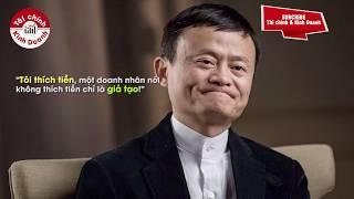 Jack Ma: Không thích tiền chỉ là giả tạo - Tư duy của tỷ phú