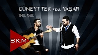 Cüneyt Tek feat.Yaşar - Gel Gel (Official Audio)