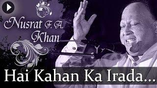 Hai Kahan Ka Irada - Nusrat Fateh Ali Khan - Top Qawwali Songs