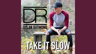 Dylan Raymond Take It Slow