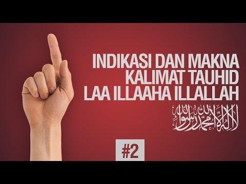 Indikasi dan Makna Kalimat Tauhid LAA ILAAHA ILLALLAH #2 - Ustadz Ahmad Zainuddin Al Banjary