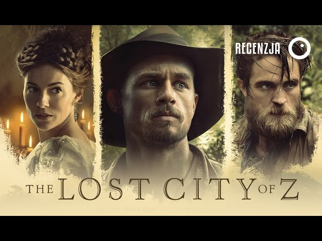 Zaginione miasto Z / The Lost City of Z - Recenzja przedpremierowa #279