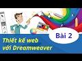 Thiết kế web - 02 Làm chủ giao diện trong Dreamweaver