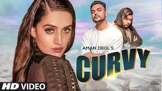 Curvy: Aman Deol (Full Song) Nakulogic | Latest Punjabi Songs 2019