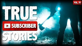 My Crazy Ex & Her Stalker | 12 True Scary Subscriber Horror Stories (Vol. 31)