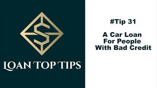 #Tip 31 - A Car Loan For People With Bad Credit!!!