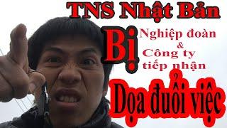 BO Vlog – TNS Nhật Bản Bị Nghiệp Đoàn và Công Ty Dọa Đuổi Việc