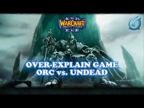 Grubby | Warcraft 3 The Frozen Throne | Over-Explain Game Orc vs. Undead