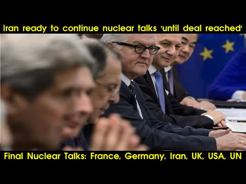 Final Nuclear Talks: Iran ready to continue nuclear talks 'until deal reached'