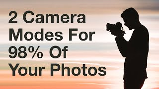 The Two Camera Modes You Should Use For 98% Of Your Photos - Learn Photography #5