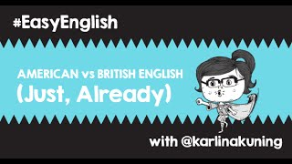 #EasyEnglish @karlinakuning : British vs American English (Just, Already)