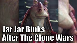 What happened to Jar Jar Binks after the Clone Wars?