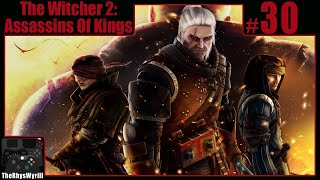 The Witcher 2: Assassins Of Kings Playthrough | Part 30