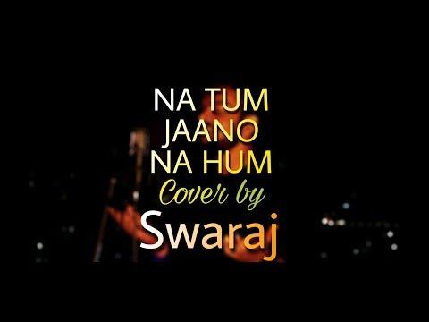 Na Tum Jaano Na Hum Cover | Swaraj | Kaho Na Pyaar Hai | Lucky Ali | Rajesh Roshan | Hrithik Roshan