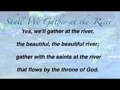Shall We Gather at the River (United Methodist Hymnal #723)