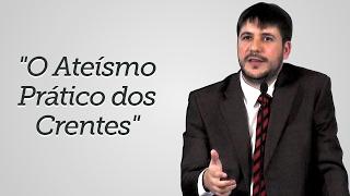 """""""O Ateísmo Prático dos Crentes"""" - Herley Rocha"""